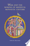 War and the Making of Medieval Monastic Culture