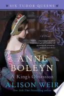 Anne Boleyn  A King s Obsession