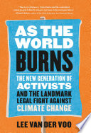 link to As the world burns : the new generation of activists and the landmark legal fight against climate change in the TCC library catalog
