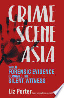 Crime Scene Asia  When forensic evidence becomes the silent witness Book