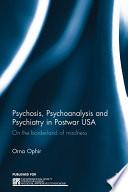 Psychosis  Psychoanalysis and Psychiatry in Postwar USA Book