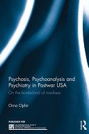 Psychosis, Psychoanalysis and Psychiatry in Postwar USA