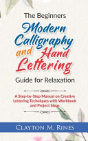 The Beginners Modern Calligraphy And Hand Lettering Guide For Relaxation