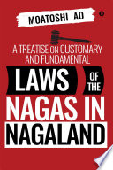 A Treatise on Customary and Fundamental Laws of the Nagas in Nagaland