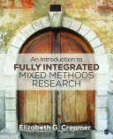 An Introduction to Fully Integrated Mixed Methods Research