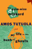 The Palm-wine Drinkard ; And, My Life in the Bush of Ghosts