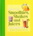 The One & Only Smoothies, Shakes and Juices Cookbook