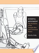 Mindful Movement The Evolution Of The Somatic Arts And Conscious Action