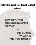 Collected Works of David V. Bush Volume I - How to Put the Subconscious Mind to Work & The Silence