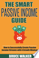 The Smart Passive Income Guide: How to Successfully Create Passive Income Streams With A Growth Mindset Pdf/ePub eBook