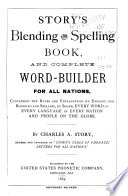 Story's Blending and Spelling Book, and Complete Word-builder for All Nations, Containing the Rules and Explanations (in English) for Blending and Spelling