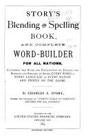 Story's Blending and Spelling Book, and Complete Word-builder for All Nations, Containing the Rules and Explanations (in English) for Blending and Spelling ebook