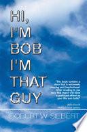 Hi  I m Bob I m That Guy