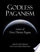 Godless Paganism  Voices of Non theistic Pagans