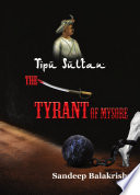 Tipu Sultan-The Tyrant of Mysore