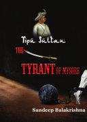 Tipu Sultan-The Tyrant of Mysore