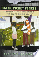 """Black Picket Fences: Privilege and Peril Among the Black Middle Class"" by Mary Pattillo-McCoy, Mary Pattillo-Mac Coy, University of Chicago Press"