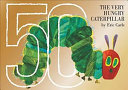 The Very Hungry Caterpillar. 50th Anniversary Edition