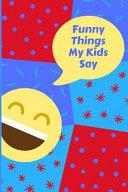 Funny Things My Kids Say  Favorite Memories Keepsake Parents Journal Laughing Face