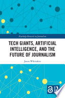 Tech Giants Artificial Intelligence And The Future Of Journalism Open Access