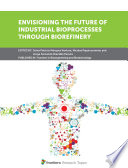 Envisioning the Future of Industrial Bioprocesses Through Biorefinery