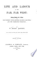 Life and Labour in the Far  Far West Book