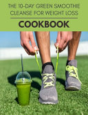 The 10 Day Green Smoothie Cleanse For Weight Loss Cookbook