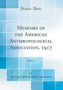 Memoirs of the American Anthropological Association  1917  Vol  4  Classic Reprint