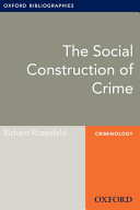 The Social Construction of Crime: Oxford Bibliographies Online Research Guide
