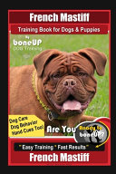 French Mastiff Training Book for Dogs & Puppies By BoneUP DOG Training, Dog Care, Dog Behavior, Hand Cues Too! Are You Ready to Bone Up? Easy Training * Fast Results, French Mastiff