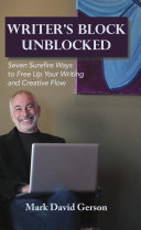 Writers Block Unblocked: Seven Surefire Ways to Free Up Your Writing and Creative Flow
