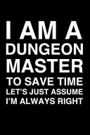 I Am A Dungeon Master To Save Time Let S Just Assume I M Always Right Book PDF