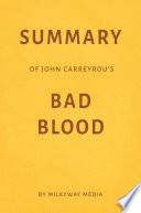 Summary of John Carreyrou   s Bad Blood by Milkyway Media