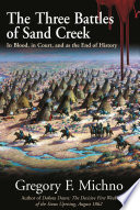 The Three Battles of Sand Creek  : The Cheyenne Massacre in Blood, in Court, and as the End of History
