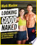 Looking good naked  : Schlank, definiert & sexy – mit Hanteltraining und Blitzrezepten