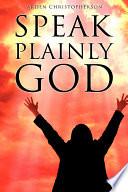 Speak Plainly God