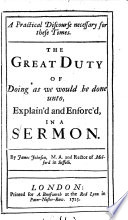 A Practical Discourse Necessary For These Times The Great Duty Of Doing As We Would Be Done Unto Explain D And Enforc D In A Sermon By James Johnson