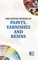 The Testing Manual of Paints, Varnishes and Resins