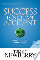 """Success Is Not an Accident: Change Your Choices; Change Your Life"" by Tommy Newberry"