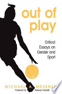 """""""Out of Play: Critical Essays on Gender and Sport"""" by Michael A. Messner, Raewyn Connell"""