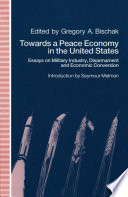 Towards a Peace Economy in the United States  : Essays on Military Industry, Disarmament and Economic Conversion