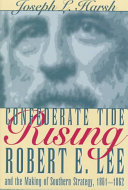 Confederate Tide Rising: Robert E. Lee and the Making of ...