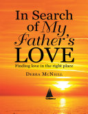 In Search of My Father's Love: Finding Love In the Right Place