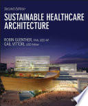 """""""Sustainable Healthcare Architecture"""" by Robin Guenther, Gail Vittori"""