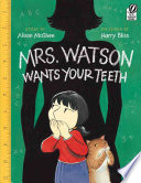 Mrs. Watson Wants Your Teeth Alison McGhee, Harry Bliss Cover