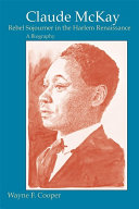 Claude McKay, Rebel Sojourner in the Harlem Renaissance: A ...