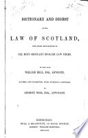 A Dictionary and Digest of the Law of Scotland  with Short Explanations of the Most Ordinary English Law Terms