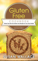 Gluten Free Cookbook  Second Edition   Gluten Free Diet and Gluten Free Recipes for Your Good Health