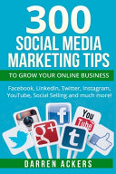 300 Social Media Marketing Tips to Grow Your Online Business  Facebook  LinkedIn Book PDF
