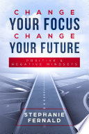 Change Your Focus Change Your Future: Positive and Negative Mindsets